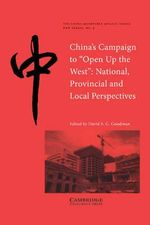 China's Campaign to 'Open up the West' : National, Provincial and Local Perspectives