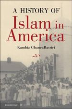 A History of Islam in America : From the New World to the New World Order - Kambiz Ghanea Bassiri