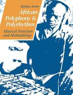 African Polyphony and Polyrhythm : Musical Structure and Methodology - Simha Arom