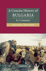 A Concise History of Bulgaria : The Cambridge Concise Histories Series - R. J. Crampton
