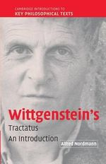 Wittgenstein's Tractatus : An Introduction - Alfred Nordmann
