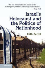 Israel's Holocaust and the Politics of Nationhood : Cambridge Middle East Studies - Idith Zertal