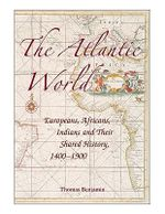 The Atlantic World : Europeans, Africans, Indians and Their Shared History, 1400 - 1900 - Thomas Benjamin