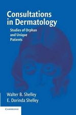 Consultations in Dermatology : Studies of Orphan and Unique Patients - Walter B. Shelley
