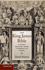 The King James Bible : A Short History from Tyndale to Today - David Norton