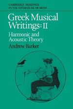 Greek Musical Writings : Volume 2, Harmonic and Acoustic Theory: Harmonic and Acoustic Theory v. 2