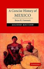 A Concise History of Mexico : The Cambridge Concise Histories Series - Brian R. Hamnett