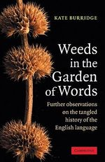 Weeds in the Garden of Words : Further Observations on the Tangled History of the English Language :  Further Observations on the Tangled History of the English Language - Kate Burridge
