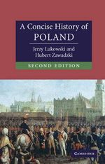 A Concise History of Poland : The Cambridge Concise Histories Series - Jerzy Lukowski