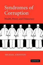 Syndromes of Corruption : Wealth, Power, and Democracy - Michael Johnston