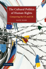 The Cultural Politics of Human Rights : Comparing the US and UK - Kate Nash