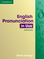 English Pronunciation in Use Advanced with Answers : English Pronunciation in Use Ser. - Martin Hewings