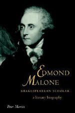 Edmond Malone, Shakespearean Scholar : A Literary Biography - Peter Martin