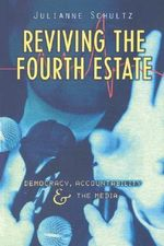 Reviving the Fourth Estate : Democracy, Accountability and the Media - Julianne Schultz