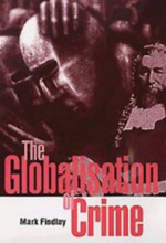 The Globalisation of Crime : Understanding Transitional Relationships in Context - Mark Findlay