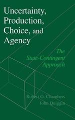 Uncertainty, Production, Choice, and Agency : The State-Contingent Approach - Robert G. Chambers