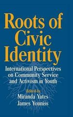 Roots of Civic Identity : International Perspectives on Community Service and Activism in Youth