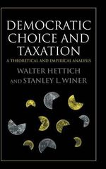 Democratic Choice and Taxation : A Theoretical and Empirical Analysis - Walter Hettich
