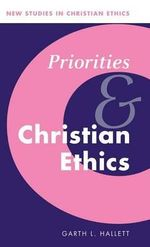 Priorities and Christian Ethics : Probing Pluralist Identities - Garth L. Hallett