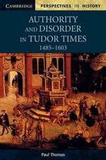 Authority and Disorder in Tudor Times, 1485-1603 - Paul Thomas