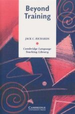 Beyond Training : Perspective on Language Teacher Education : Cambridge Language Teaching Library - Jack C. Richards