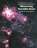 Observing Variable Stars : A Guide for the Beginner - David H. Levy