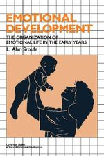 Emotional Development : The Organization of Emotional Life in the Early Years - L. Alan Sroufe