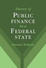 Theory of Public Finance in a Federal State - Dietmar Wellisch