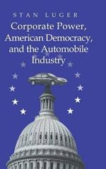 Corporate Power, American Democracy, and the Automobile Industry - Stan Luger