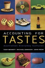 Accounting for Tastes : Australian Everyday Cultures - Tony Bennett