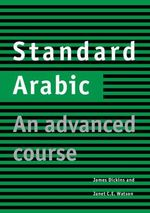 Standard Arabic Student's Book : An Advanced Course - James Dickens