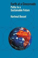 Earth at a Crossroads : Paths to a Sustainable Future - Hartmut Bossel