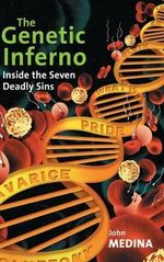 The Genetic Inferno : Inside the Seven Deadly Sins - John Medina