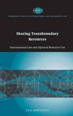 Sharing Transboundary Resources : International Law and Optimal Resource Use - Eyal Benvenisti
