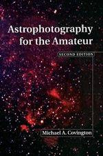 Astrophotography for the Amateur - Michael A. Covington