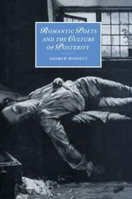 Romantic Poets and the Culture of Posterity : Cambridge Studies in Romanticism (Hardback) - Andrew Bennett