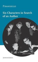 Pirandello : Six Characters in Search of an Author - Jennifer Lorch