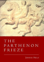 The Parthenon Frieze - Jenifer Neils