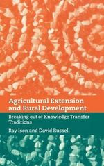 Agricultural Extension and Rural Development : Breaking Out of Knowledge Transfer Traditions