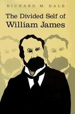 The Divided Self of William James : An Introduction - Richard M. Gale