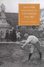 Rhythm and Will in Victorian Poetry : a Problem-solution Approach - Matthew Campbell