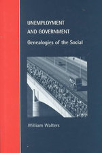 Unemployment and Government  :  Genealogies of the Social - William Walters