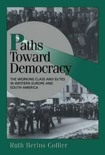 Paths toward Democracy : The Working Class and Elites in Western Europe and South America - Ruth Berins Collier