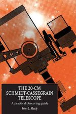The 20-cm Schmidt-Cassegrain Telescope : A Practical Observing Guide - Peter L. Manly