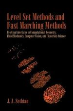 Level Set Methods and Fast Marching Methods : Evolving Interfaces in Computational Geometry, Fluid Mechanics, Computer Vision, and Materials Science - 2nd Edition - James A. Sethian