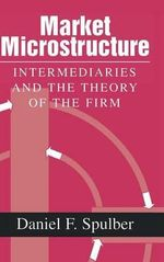 Market Microstructure : Intermediaries and the Theory of the Firm - Daniel F. Spulber