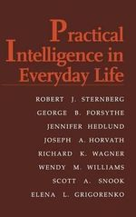 Practical Intelligence in Everyday Life : Intelligence, Cognition, and Construction - Robert J. Sternberg