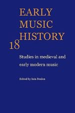 Early Music History: Volume 18 : Studies in Medieval and Early Modern Music