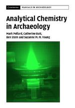 Analytical Chemistry in Archaeology : Cambridge Manuals in Archaeology (Hardcover) - A.M. Pollard
