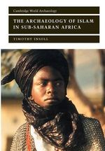The Archaeology of Islam in Sub-Saharan Africa - Timothy Insoll